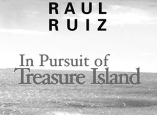 In Pursuit of Treasure Island: Raul Ruiz is on the Trail of a Classic